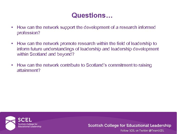 Questions… • How can the network support the development of a research informed profession?