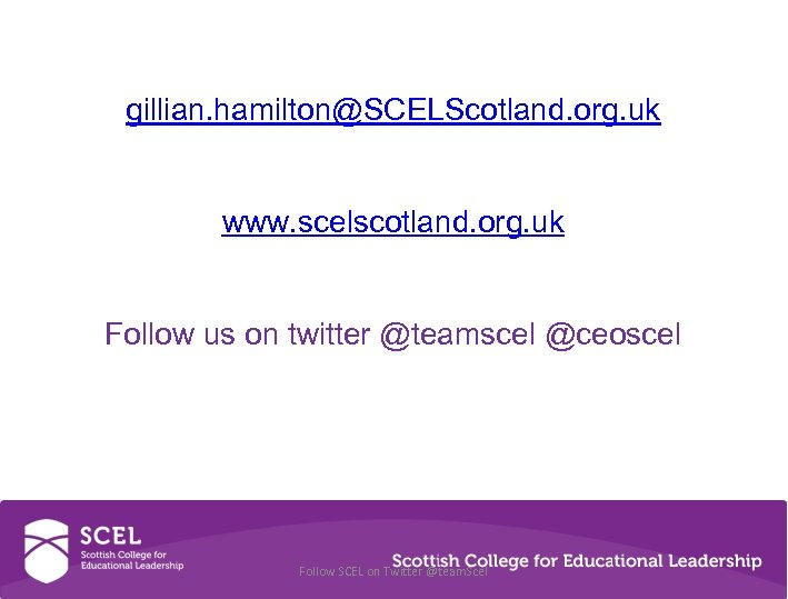 gillian. hamilton@SCELScotland. org. uk www. scelscotland. org. uk Follow us on twitter @teamscel @ceoscel