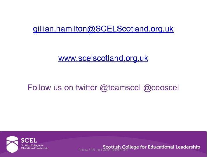 gillian. hamilton@SCELScotland. org. uk www. scelscotland. org. uk Follow us on twitter @teamscel @ceoscel