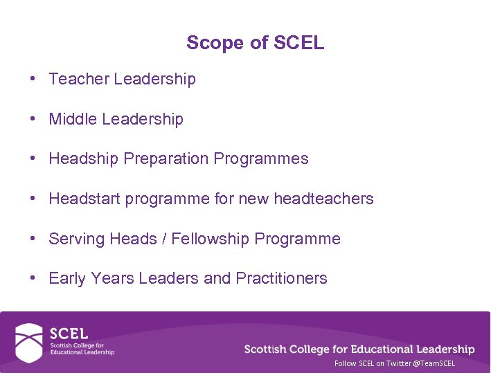 Scope of SCEL • Teacher Leadership • Middle Leadership • Headship Preparation Programmes •