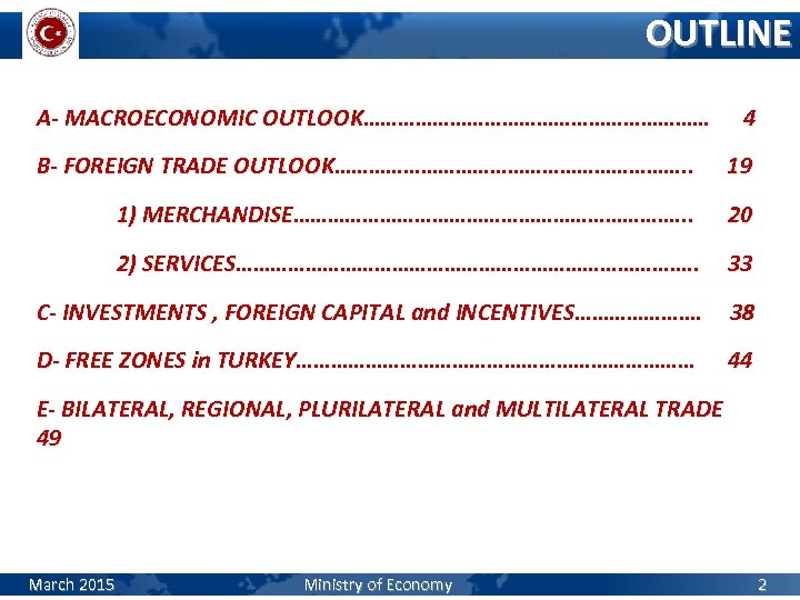 OUTLINE A- MACROECONOMIC OUTLOOK………………………… 4 B- FOREIGN TRADE OUTLOOK…………………………. . 19 1) MERCHANDISE……………………………. .