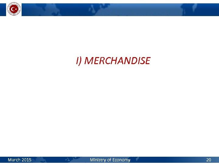 I) MERCHANDISE March 2015 Ministry of Economy 20