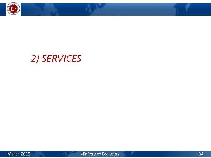 2) SERVICES March 2015 Ministry of Economy 34