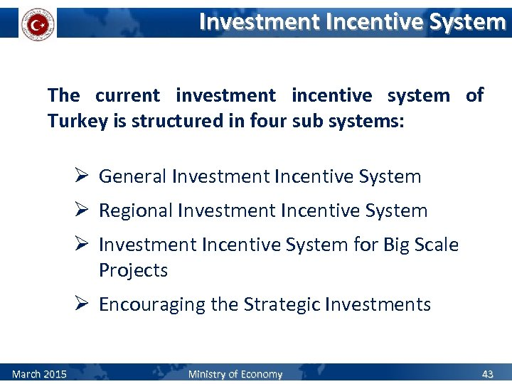 Investment Incentive System The current investment incentive system of Turkey is structured in four
