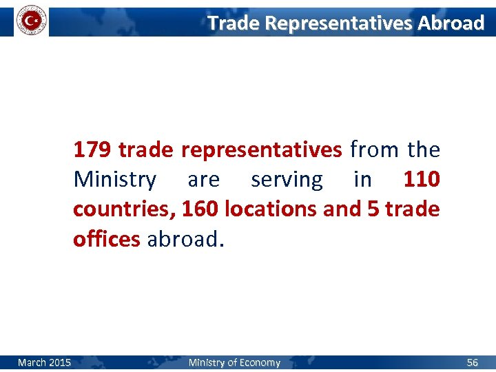 Trade Representatives Abroad 179 trade representatives from the Ministry are serving in 110 countries,