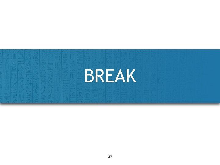 BREAK 47