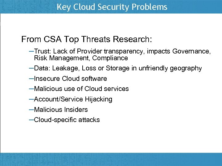 Key Cloud Security Problems From CSA Top Threats Research: –Trust: Lack of Provider transparency,