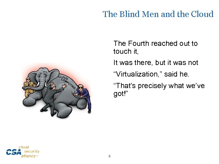 The Blind Men and the Cloud The Fourth reached out to touch it, It
