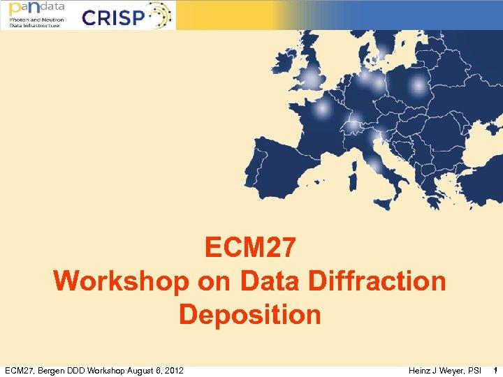 ECM 27 Workshop on Data Diffraction Deposition ECM 27, Bergen DDD Workshop August 6,