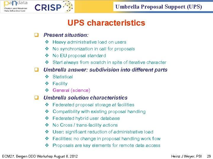 Umbrella Proposal Support (UPS) UPS characteristics q Present situation: v v Heavy administrative load
