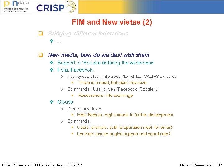 FIM and New vistas (2) q Bridging, different federations v … q New media,