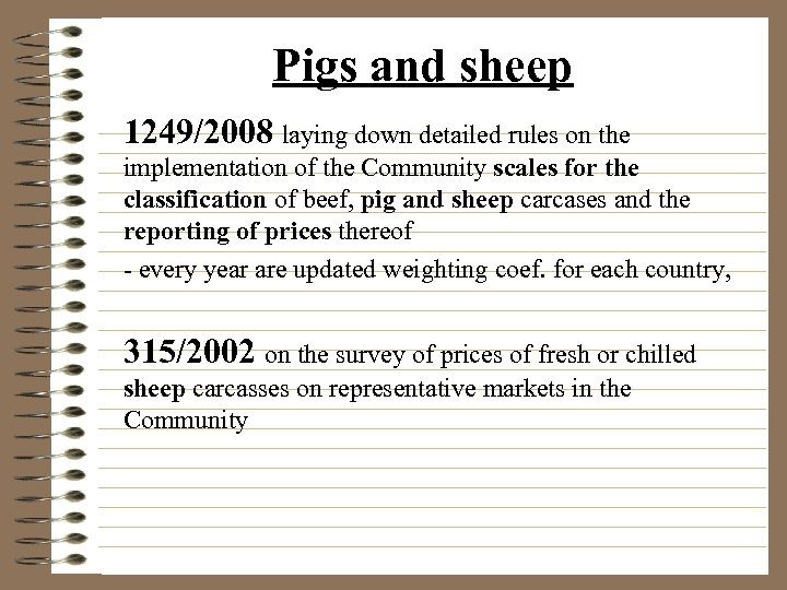 Pigs and sheep 1249/2008 laying down detailed rules on the implementation of the Community