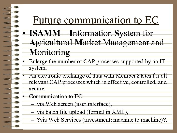 Future communication to EC • ISAMM – Information System for Agricultural Market Management and