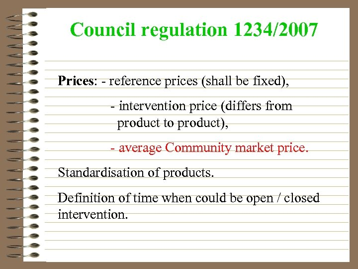 Council regulation 1234/2007 Prices: - reference prices (shall be fixed), - intervention price (differs