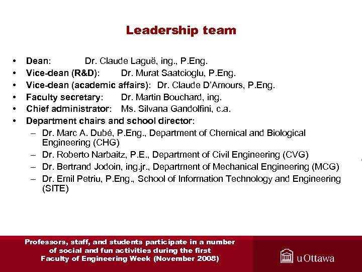 Leadership team • • • Dean: Dr. Claude Laguë, ing. , P. Eng. Vice-dean