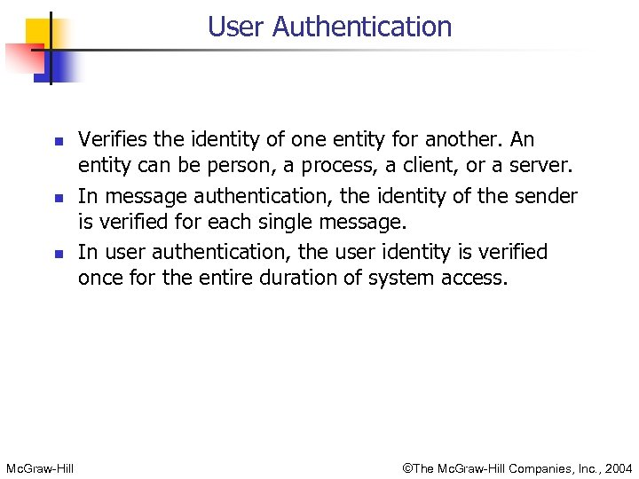 User Authentication n Mc. Graw-Hill Verifies the identity of one entity for another. An
