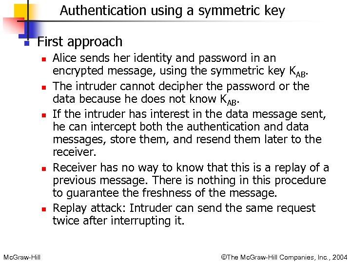 Authentication using a symmetric key n First approach n n n Mc. Graw-Hill Alice