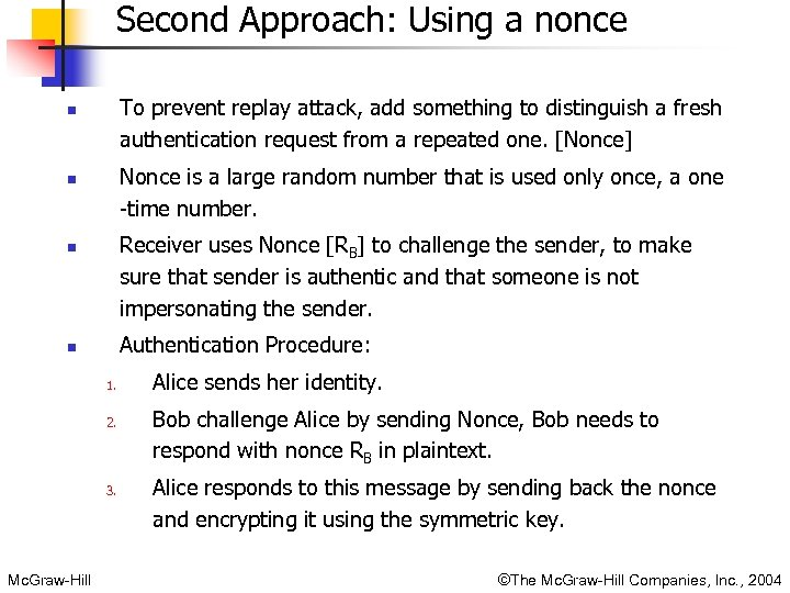 Second Approach: Using a nonce To prevent replay attack, add something to distinguish a