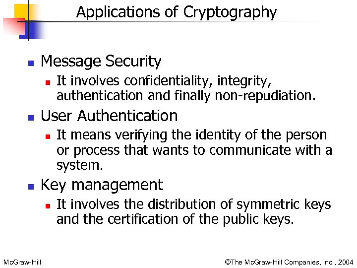 Applications of Cryptography n Message Security n n User Authentication n n It involves