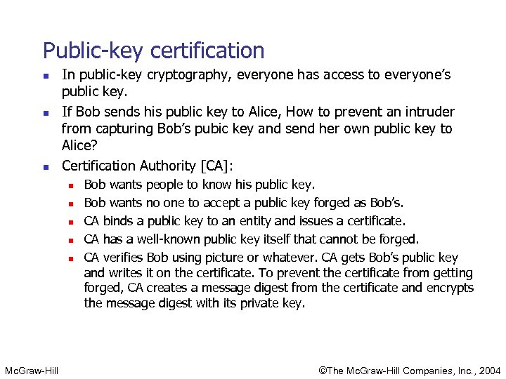 Public-key certification n In public-key cryptography, everyone has access to everyone's public key. If