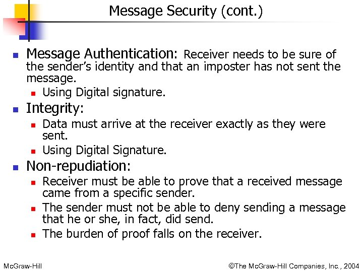 Message Security (cont. ) n Message Authentication: Receiver needs to be sure of n