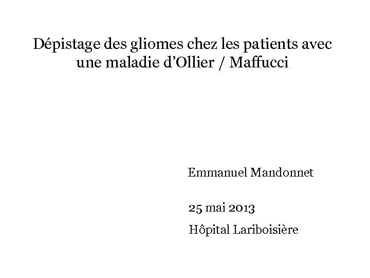 Dépistage des gliomes chez les patients avec une maladie d'Ollier / Maffucci Emmanuel Mandonnet