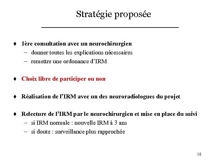 Stratégie proposée t 1ère consultation avec un neurochirurgien – donner toutes les explications nécessaires