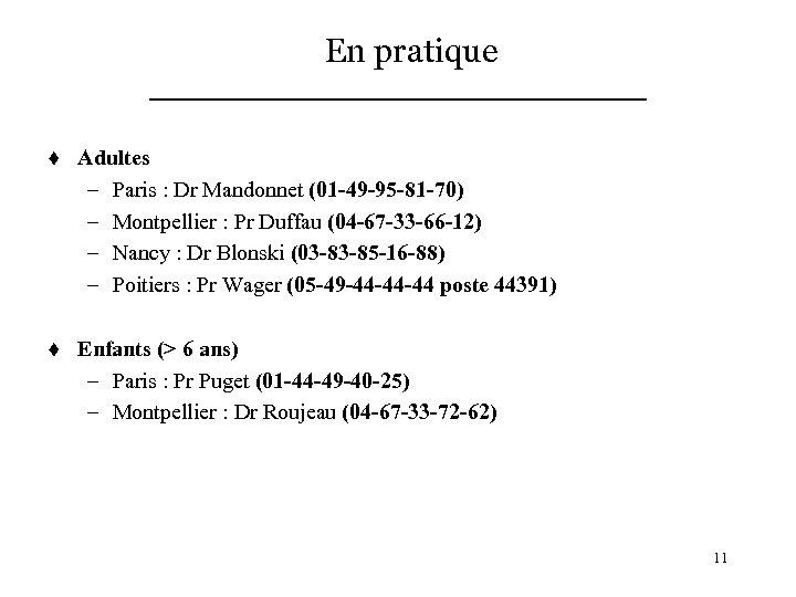 En pratique t Adultes – Paris : Dr Mandonnet (01 -49 -95 -81 -70)