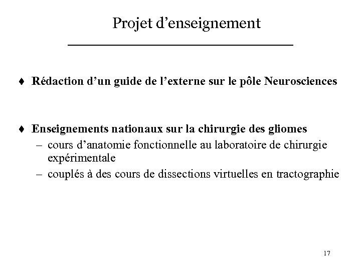 Projet d'enseignement t Rédaction d'un guide de l'externe sur le pôle Neurosciences t Enseignements