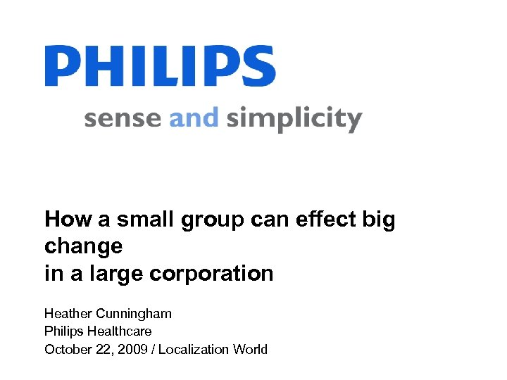How a small group can effect big change in a large corporation Heather Cunningham
