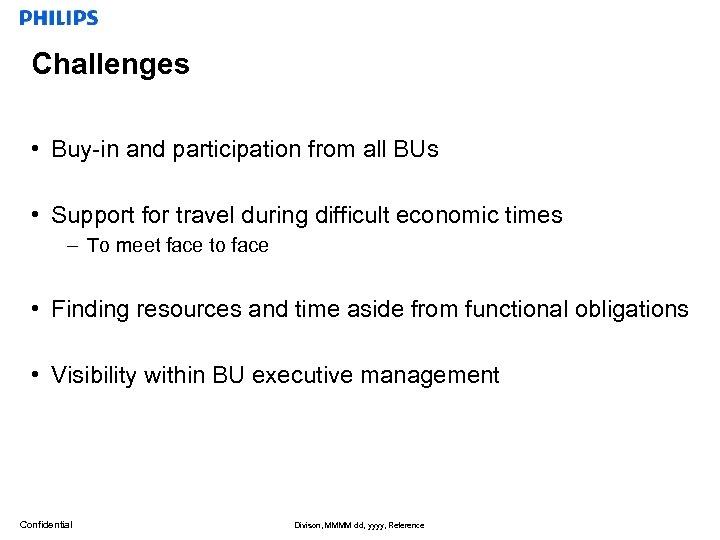 Challenges • Buy-in and participation from all BUs • Support for travel during difficult