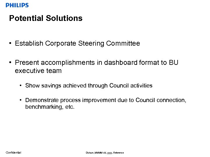 Potential Solutions • Establish Corporate Steering Committee • Present accomplishments in dashboard format to
