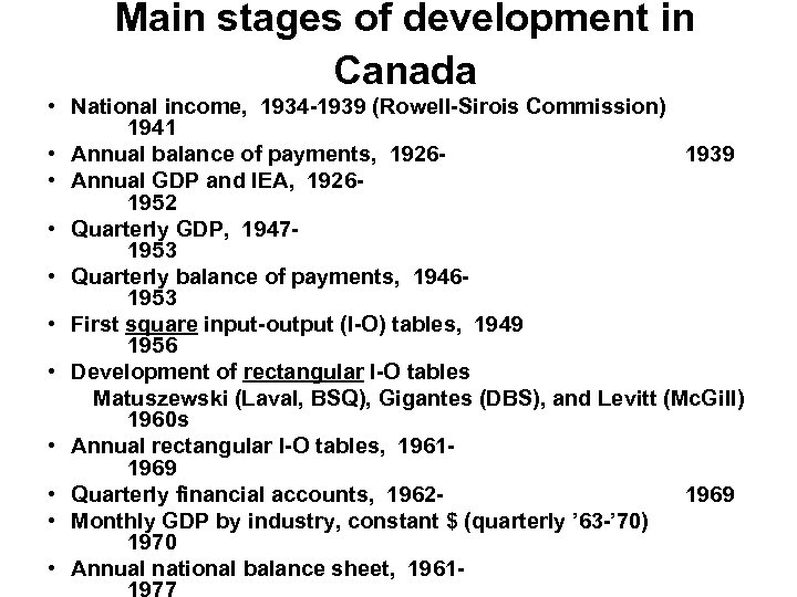 Main stages of development in Canada • National income, 1934 -1939 (Rowell-Sirois Commission) 1941