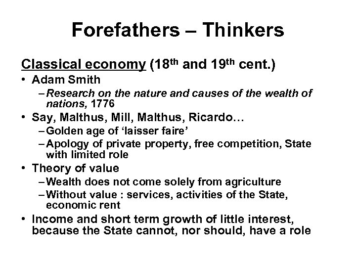 Forefathers – Thinkers Classical economy (18 th and 19 th cent. ) • Adam