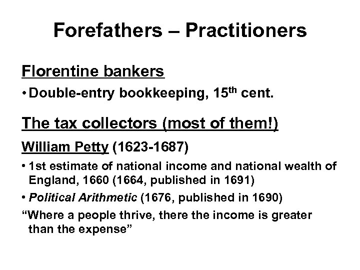 Forefathers – Practitioners Florentine bankers • Double-entry bookkeeping, 15 th cent. The tax collectors