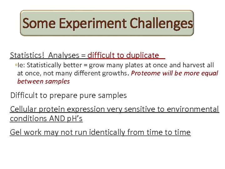 Some Experiment Challenges Statistics! Analyses = difficult to duplicate ◦Ie: Statistically better = grow