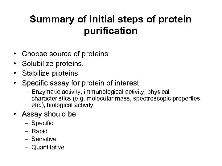 Summary of initial steps of protein purification • • Choose source of proteins. Solubilize