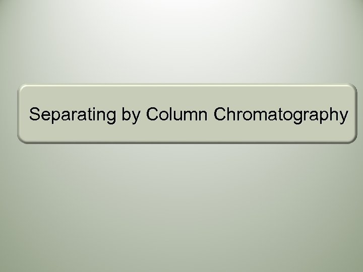 Separating by Column Chromatography