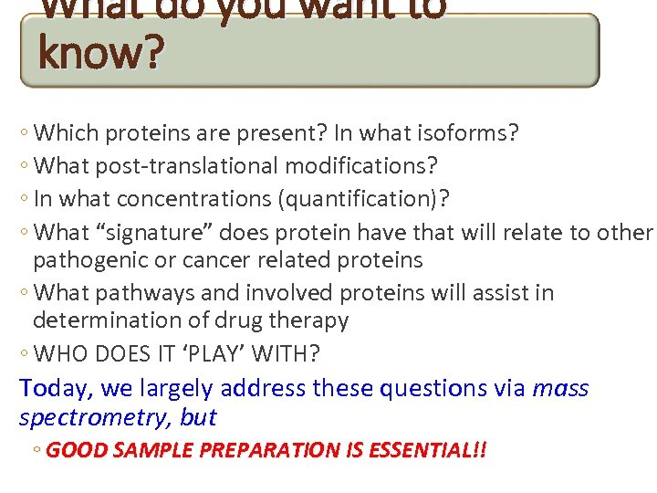 What do you want to know? ◦ Which proteins are present? In what isoforms?