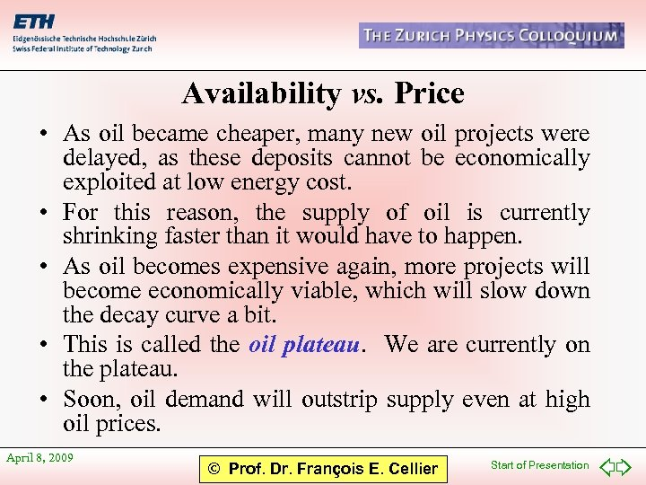 Availability vs. Price • As oil became cheaper, many new oil projects were delayed,