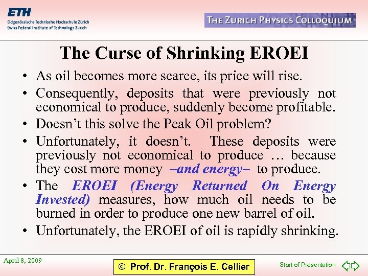 The Curse of Shrinking EROEI • As oil becomes more scarce, its price will