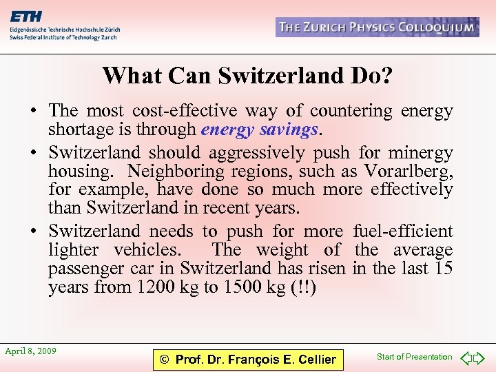 What Can Switzerland Do? • The most cost-effective way of countering energy shortage is
