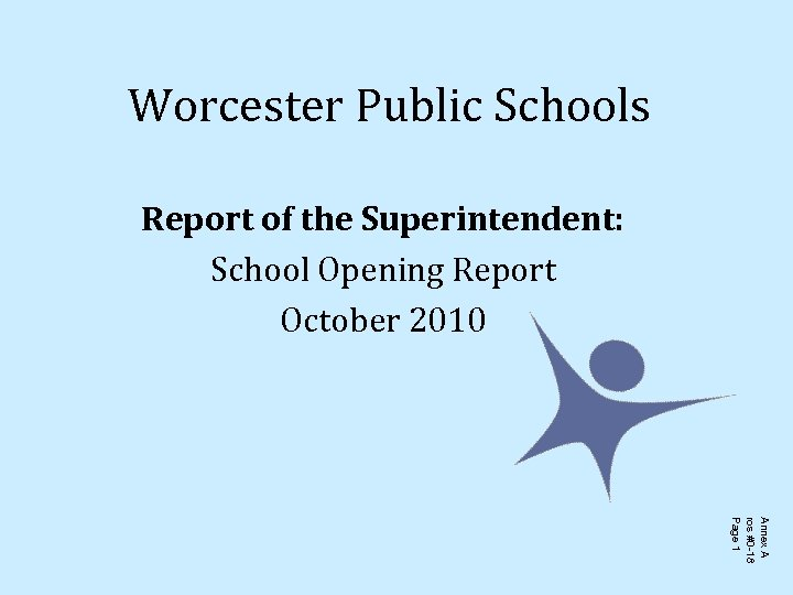 Worcester Public Schools Report of the Superintendent: School Opening Report October 2010 Annex A