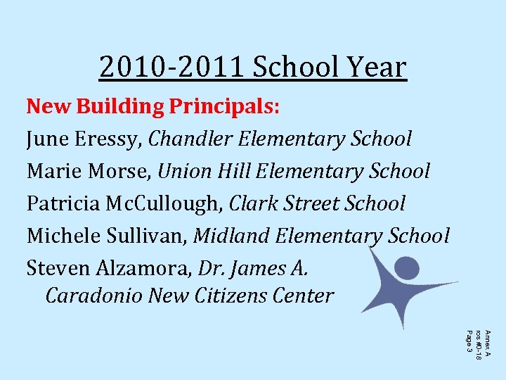 2010 -2011 School Year New Building Principals: June Eressy, Chandler Elementary School Marie Morse,