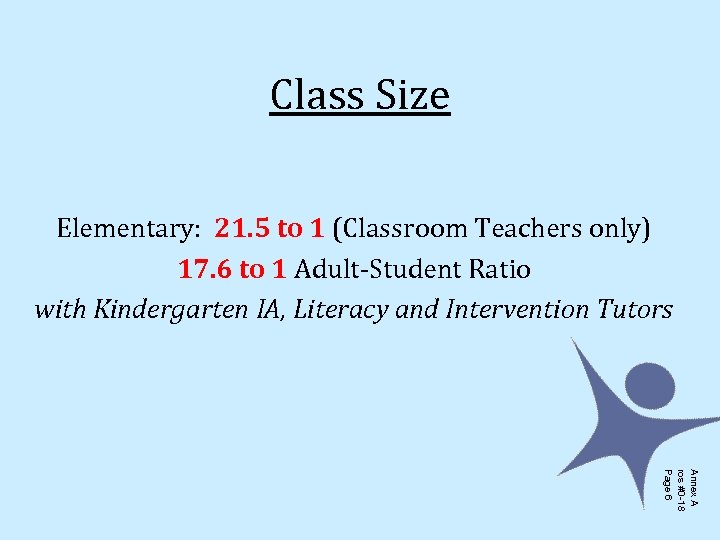 Class Size Elementary: 21. 5 to 1 (Classroom Teachers only) 17. 6 to 1