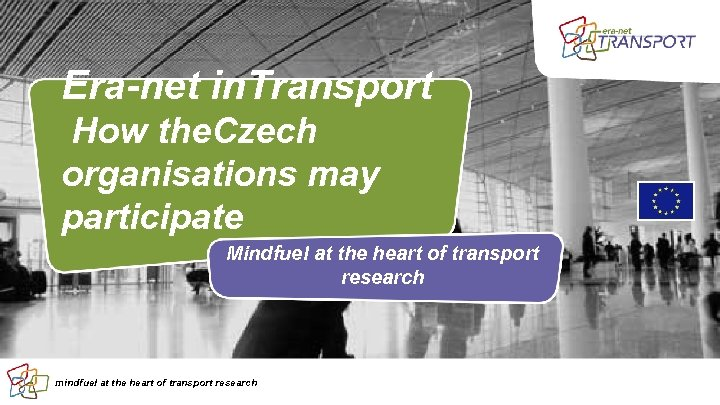 Era-net in. Transport How the. Czech organisations may participate Mindfuel at the heart of