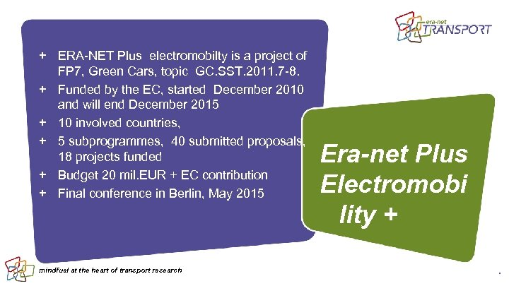 + ERA-NET Plus electromobilty is a project of FP 7, Green Cars, topic GC.