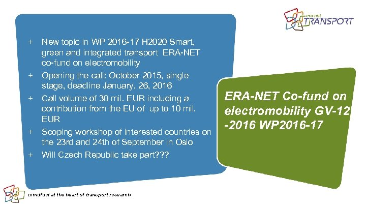 + New topic in WP 2016 -17 H 2020 Smart, green and integrated transport