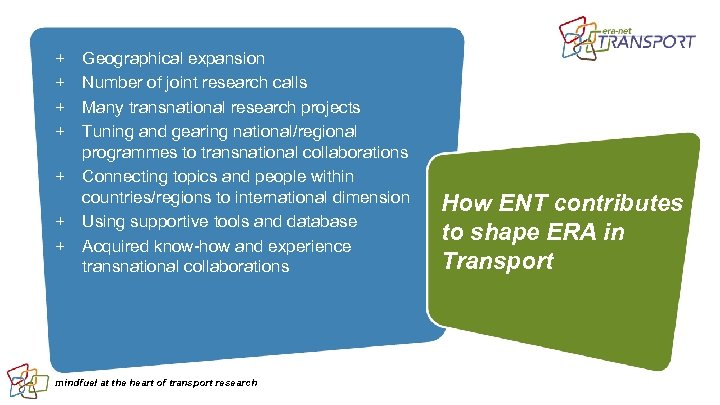 + + Geographical expansion Number of joint research calls Many transnational research projects Tuning