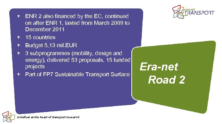 + ENR 2 also financed by the EC, continued on after ENR 1, lasted